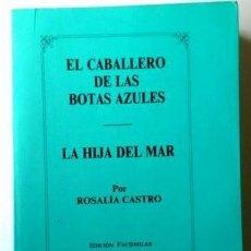 Libros de segunda mano: EL CABALLERO DE LAS BOTAS AZULES Y LA HIJA DEL MAR, DE ROSALÍA DE CASTRO. EDICIÓN FACSIMILAR. Lote 132071381
