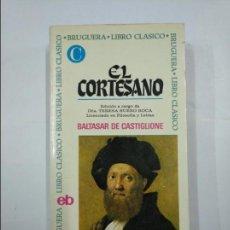 Libros de segunda mano: EL CORTESANO. BALTASAR DE CASTIGLIONE. BRUGUERA LIBRO CLASICO. TDK311. Lote 132927206