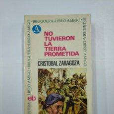 Libros de segunda mano: NO TUVIERON LA TIERRA PROMETIDA. - ZARAGOZA, CRISTÓBAL. BRUGUERA LIBRO AMIGO. TDK311. Lote 132929702