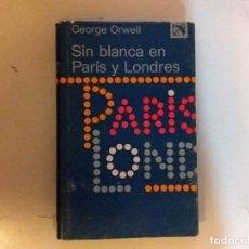 Libros de segunda mano: SIN BLANCA EN PARÍS Y LONDRES GEORGE ORWELL. Lote 137433186