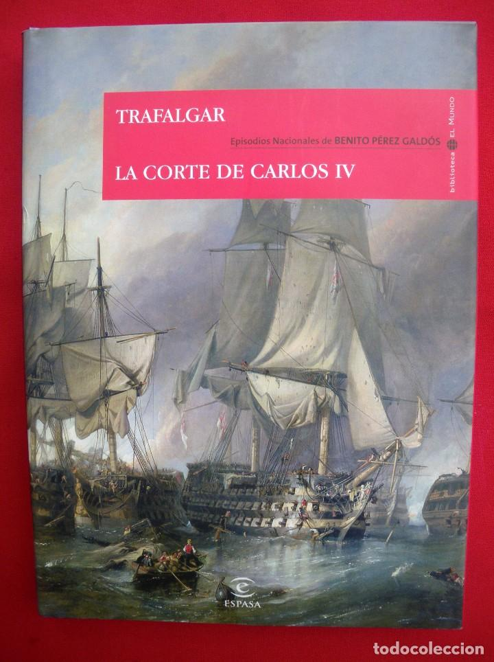 TRAFALGAR. LA CORTE DE CARLOS IV. EPISODIOS NACIONALES. BIBLIOTECA EL MUNDO. ESPASA. (Libros de Segunda Mano (posteriores a 1936) - Literatura - Narrativa - Clásicos)