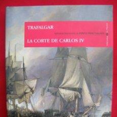 Libros de segunda mano: TRAFALGAR. LA CORTE DE CARLOS IV. EPISODIOS NACIONALES. BIBLIOTECA EL MUNDO. ESPASA.. Lote 140626134
