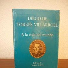 Libros de segunda mano: DIEGO DE TORRES VILLARROEL: A LA COLA DEL MUNDO (EDHASA, 2004) PRECINTADO. COMO NUEVO.. Lote 205193106