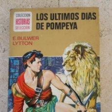 Libros de segunda mano: COLECCION HISTORIAS SELECCION : LOS ULTIMOS DIAS DE POMPEYA. BRUGUERA 1974. ILUSTRADO. Lote 145245774