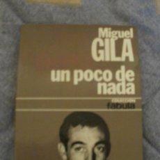 Libros de segunda mano: UN POCO DE NADA - - MIGUEL GILA ---- FIRMADO POR EL AUTOR. Lote 145766370