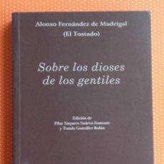 Libros de segunda mano: SOBRE LOS DIOSES DE LOS GENTILES. ALONSO FERNÁNDEZ DE MADRIGAL (EL TOSTADO) EDICIONES CLÁSICAS. 1995. Lote 203409070