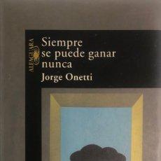 Libros de segunda mano: JORGE ONETTI. SIEMPRE SE PUEDE GANAR NUNCA. MADRID, 1998.. Lote 147570358