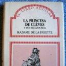 Libros de segunda mano: LA PRINCESA DE CLEVES Y DOS RELATOS MAS. DE MADAME DE LA FAYETTE. LIBRO AGUILAR.. Lote 165065694
