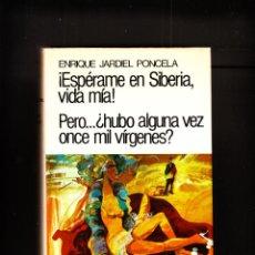 Libros de segunda mano: ENRIQUE JARDIEL PONCELA ESPÉRAME EN SIBERIA VIDA MÍA Y PERO ¿HUBO ALGUNA VEZ ONCE MIL VIRGENES? 1981. Lote 149376054