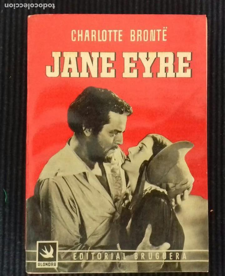 JANE EYRE. CHARLOTTE BRONTË. EDITORIAL BRUGUERA 1945. COLECCION ALONDRA. (Libros de Segunda Mano (posteriores a 1936) - Literatura - Narrativa - Clásicos)