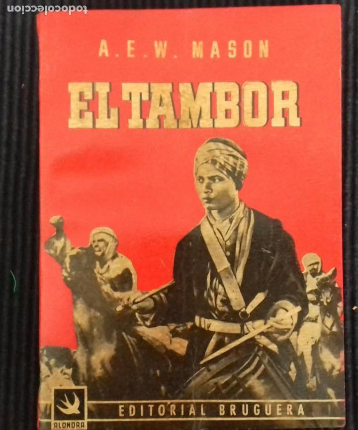 EL TAMBOR. A.E.W. MASON. EDITORIAL BRUGUERA 1945. COLECCION ALONDRA. (Libros de Segunda Mano (posteriores a 1936) - Literatura - Narrativa - Clásicos)