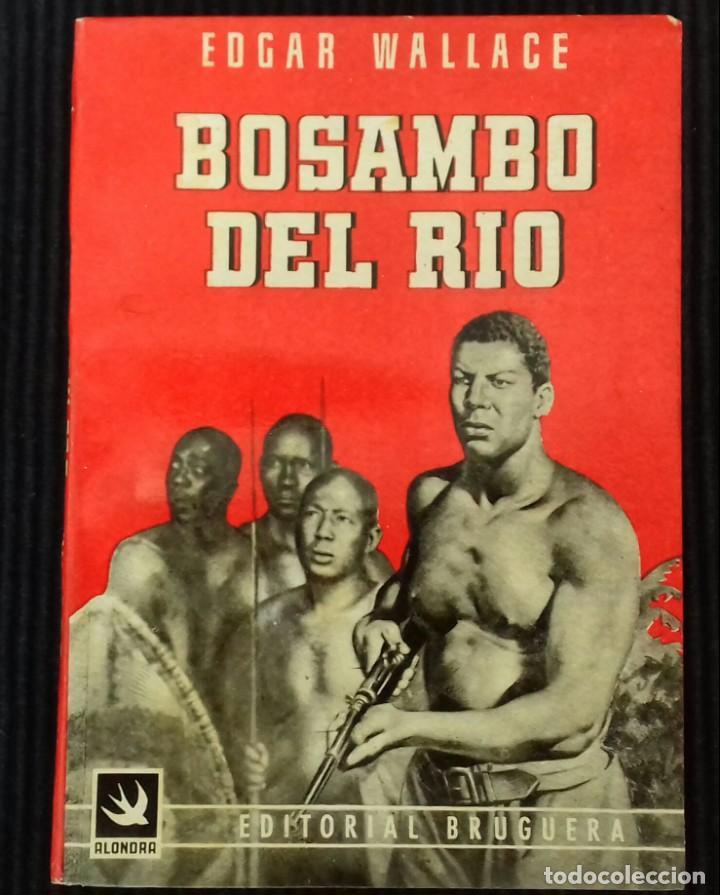 BOSAMBO DEL RIO. EDGAR WALLACE. EDITORIAL BRUGUERA 1945. COLECCION ALONDRA. (Libros de Segunda Mano (posteriores a 1936) - Literatura - Narrativa - Clásicos)
