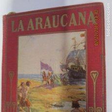 Libros de segunda mano: LA ARAUCANA , POEMA EPICO ,ERCILLA Y ZÚÑIGA, ALONSO 1914 RELATADOS A LOS NIÑOS POR MARÍA DE LA LUZ M. Lote 155700706