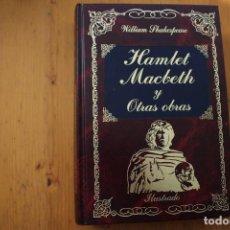 Libros de segunda mano: WILLIAM SHAKESPEARE HAMLET - MACBETH Y OTRAS OBRAS ILUSTRADO. Lote 156984674