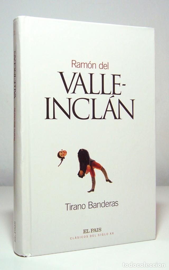 TIRANO BANDERAS (2002), DE RAMÓN MARÍA DEL VALLE INCLÁN, ED. EL PAÍS, COL. CLÁSICOS DEL SIGLO XX. (Libros de Segunda Mano (posteriores a 1936) - Literatura - Narrativa - Clásicos)