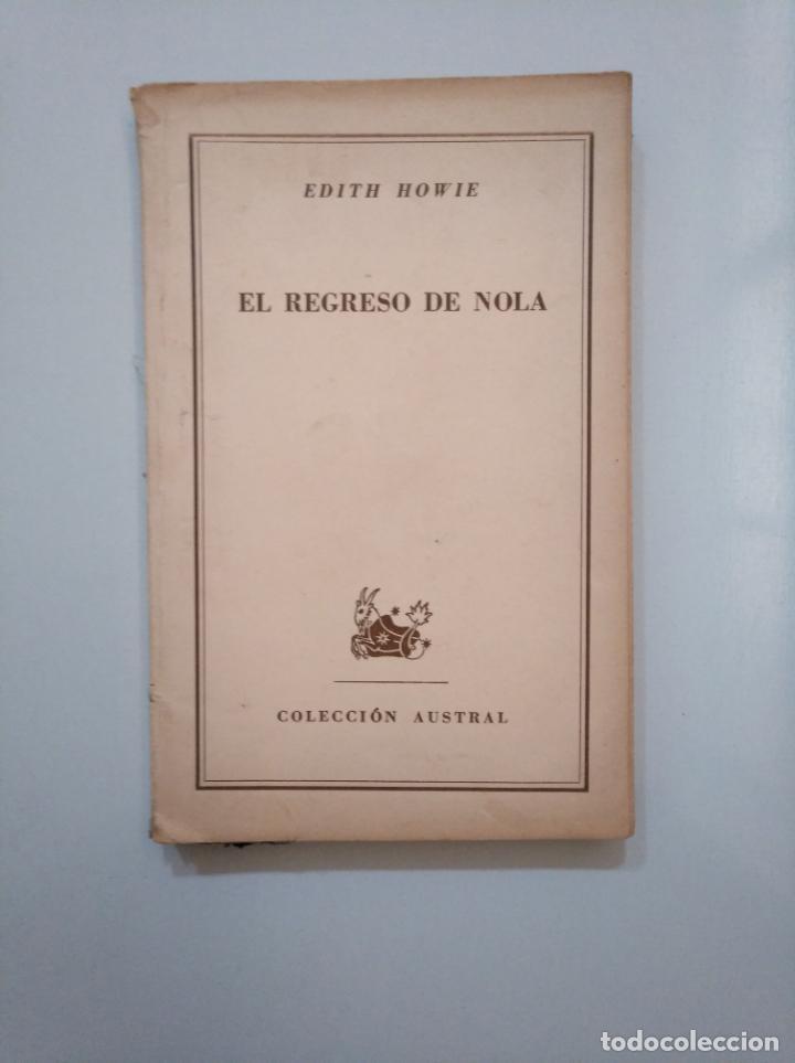 EL REGRESO DE NOLA. EDITH HOWIE. COLECCION AUSTRAL Nº 1164. 1953. TDK377A (Libros de Segunda Mano (posteriores a 1936) - Literatura - Narrativa - Clásicos)