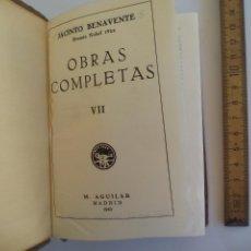 Libros de segunda mano: JACINTO BENAVENTE. OBRAS COMPLETAS. TOMO Nº VII. 1940. EDITORIAL M. AGUILAR. Lote 159128914