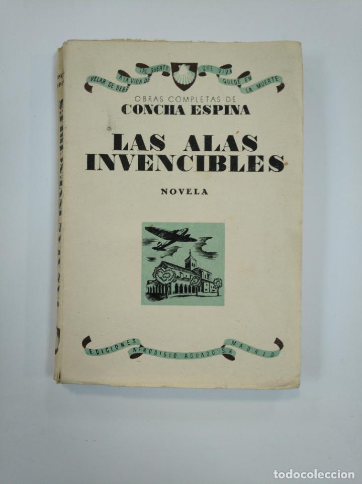 LAS ALAS INVENCIBLES. CONCHA ESPINA. EDICIONES AFRODISIO AGUADO. TDK381 (Libros de Segunda Mano (posteriores a 1936) - Literatura - Narrativa - Clásicos)