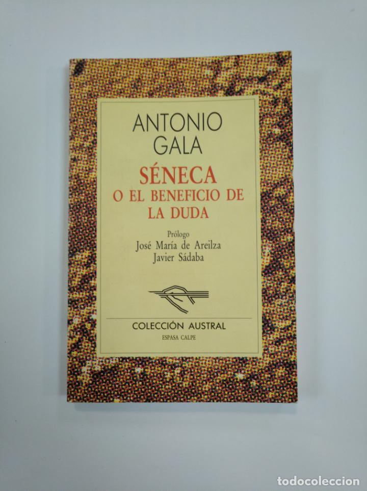 SENECA O EL BENEFICIO DE LA DUDA. ANTONIO GALA. COLECCION AUSTRAL ESPASA CALPE. TDK383 (Libros de Segunda Mano (posteriores a 1936) - Literatura - Narrativa - Clásicos)