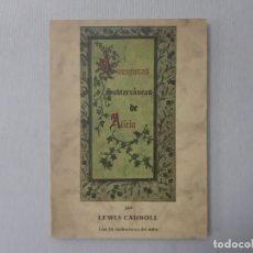 Libros de segunda mano: AVENTURAS SUBTERRÁNEAS DE ALICIA POR LEWIS CARROLL (1985) - CARROLL, LEWIS. Lote 159317529