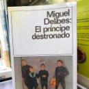 Libros de segunda mano: MIGUEL DELIBES. EL PRÍNCIPE DESTRONADO. Lote 159837816