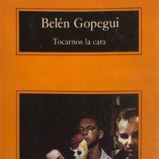 Libros de segunda mano: BELÉN GOPEGUI. TOCARNOS LA CARA. BARCELONA, 2001.. Lote 160355714