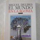 Libros de segunda mano: EL MUNDO EN LA AGONIA. MIGUEL DELIBES. ILUSTRACIONES DE CELESTINO PIATTI. CIRCULO DE LECTORES, 1988.. Lote 160929586