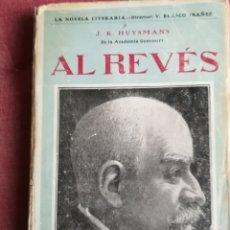 Libros de segunda mano: AL REVÉS J K HUYSMANS PRÓLOGO DE VICENTE BLASCO IBÁÑEZ EDITORIAL PROMETEO. Lote 165377624