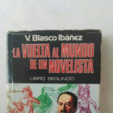 Libros de segunda mano: LA VUELTA AL MUNDO DE UN NOVELISTA V. BLASCO IBÁÑEZ LIBRO SEGUNDO. Lote 167065176