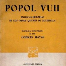 Libros de segunda mano: POPOL VUH - ANTIGUAS HISTORIAS DE LOS INDIOS QUICHES DE GUATEMALA ILUSTRADAS SEGÚN LOS CÓDICES MAYAS. Lote 168064256