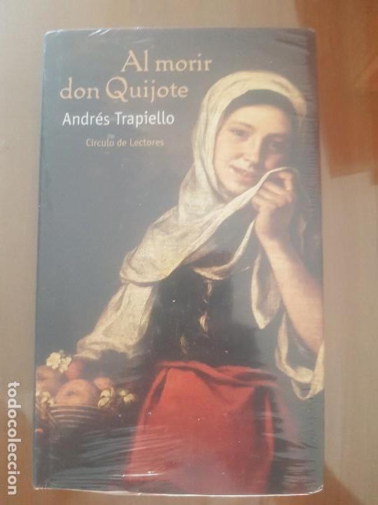 LIBRO SIN ABRIR, AL MORIR DON QUIJOTE / ANDRES TRAPIELLO / ED. CIRCULO DE LECTORES. (Libros de Segunda Mano (posteriores a 1936) - Literatura - Narrativa - Clásicos)