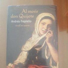 Libros de segunda mano: LIBRO SIN ABRIR, AL MORIR DON QUIJOTE / ANDRES TRAPIELLO / ED. CIRCULO DE LECTORES.. Lote 168885308