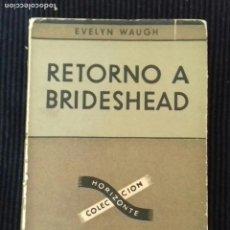 Libros de segunda mano: RETORNO A BRIDESHEAD. EVELYN WAUGH. EDITORIAL SUDAMERICANA 1948.. Lote 169353796