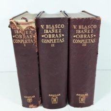 Libros de segunda mano: OBRAS COMPLETAS. V. BLASCO IBAÑEZ. TOMOS I, II Y III. EDIT. AGUILAR. MADRID. 1965/66.. Lote 169654836