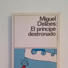 Libros de segunda mano: EL PRINCIPE DESTRONADO. MIGUEL DELIBES. DESTINOLIBRO Nº 203. TDK396. Lote 171352865