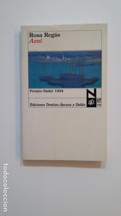 AZUL. ROSA REGAS. ANCORA Y DELFIN Nº 720. EDICIONES DESTINO. TDK394 (Libros de Segunda Mano (posteriores a 1936) - Literatura - Narrativa - Clásicos)
