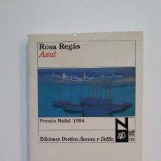 Libros de segunda mano: AZUL. ROSA REGAS. ANCORA Y DELFIN Nº 720. EDICIONES DESTINO. TDK394. Lote 171440664