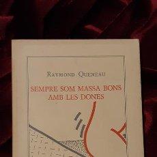 Libros de segunda mano: SEMPRE SOM MASSA BONS AMB LES DONES - RAYMOND QUENEAU - COLUMNA 1985. Lote 172082557