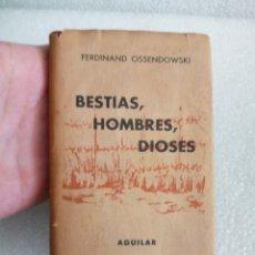 Libros de segunda mano: FERDINAND OSSENDOWSKI. BESTIAS, HOMBRES, DIOSES. AGUILAR. CRISOL 172. 1º EDICION 1946. Lote 174009812