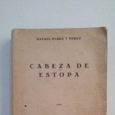 Libros de segunda mano: CABEZA DE ESTOPA. RAFAEL PÉREZ Y PÉREZ. EDITORIAL DIANA MEXICO. 1947. TDK402. Lote 174180892