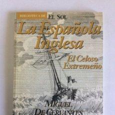 Libros de segunda mano: BIBLIOTECA DE EL SOL. LA ESPAÑOLA INGLESA. EL CELOSO EXTREMEÑO. MIGUEL DE CERVANTES. NR 150. Lote 175263088