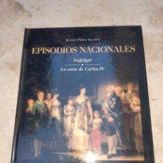 Libros de segunda mano: EPISODIOS NACIONALES,TRAFALGAR ,LA CORTE DE CARLOS IV. Lote 175710344