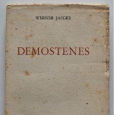 Libros de segunda mano: DEMÓSTENES, LA AGONÍA DE GRECIA - WERNER JAEGER - FONDO DE CULTURA ECONÓMICA, MÉXICO 1945. Lote 176501005