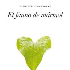 Libros de segunda mano: EL FAUNO DE MÁRMOL. NATHANIEL HAWTHORNE.NUEVO. Lote 178272815