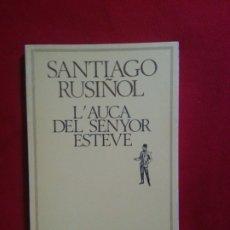 Libros de segunda mano: L´AUCA DEL SENYOR ESTEVE - SANTIAGO RUSIÑOL. Lote 178849601