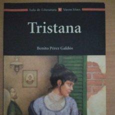 Libros de segunda mano: BENITO PÉREZ GALDÓS - TRISTANA - VICENS VIVES - AULA DE LITERATURA. Lote 179200426