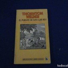 Libros de segunda mano: PUENTE DE SAN LUIS REY THORTON WILDER EDITORIAL BRUGUERA 1981. Lote 182014838