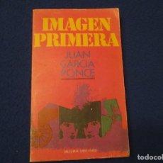 Libros de segunda mano: IMAGEN PRIMERA JUAN GARCIA PONCE EDITORIAL BRUGUERA LIBRO AMIGO 1ª EDICION 1978. Lote 182440302