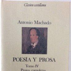 Livres d'occasion: ANTONIO MACHADO. POESÍA Y PROSA TOMO IV. PROSAS COMPLETAS 1936-1939. ESPASA. 1988. Lote 183338730