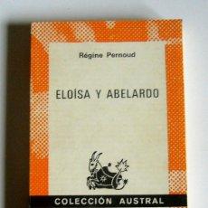 Libros de segunda mano: ELOISA Y ABELARDO - ESTUDIO HISTORICO - REGINE PERNOUD - COLECCION AUSTRAL. Lote 183538252
